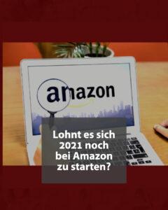 Lohnt es sich 2021 als Amazon FBA Händler zu starten?